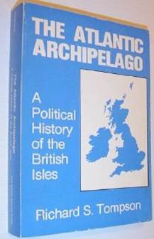 The Atlantic Archipelago : A Political History of the British Isles
