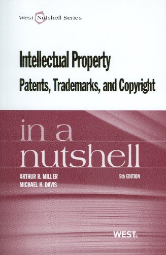 Intellectual Property: Patents, Trademarks and Copyright in a Nutshell