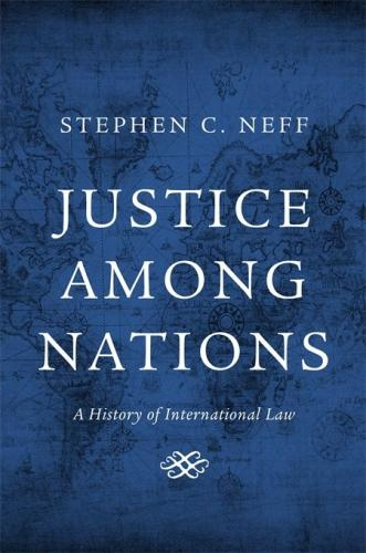 Justice Among Nations : A History of International Law