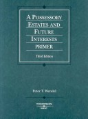 A Possessory Estates and Future Estates Primer