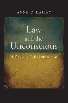 Book Talk: Law and the Unconscious: A Psychoanalytic Perspective