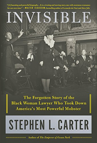 Book Talk: Invisible: The Forgotten Story of the Black Woman Lawyer Who Took Down America's Most Powerful Mobster
