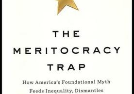 Book Talk: The Meritocracty Trap: How America's Foundational Myth Feeds Inequality, Dismantles the Middle Class, and Devours the Elite