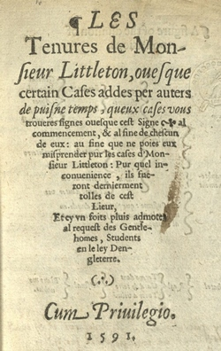 Sir Thomas Littleton. Les tenures de Monsieur Littleton. London: Richard Tottel, 1591.