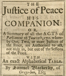 Samuel Blackerby, THE JUSTICE OF THE PEACE HIS COMPANION (London, 1711).